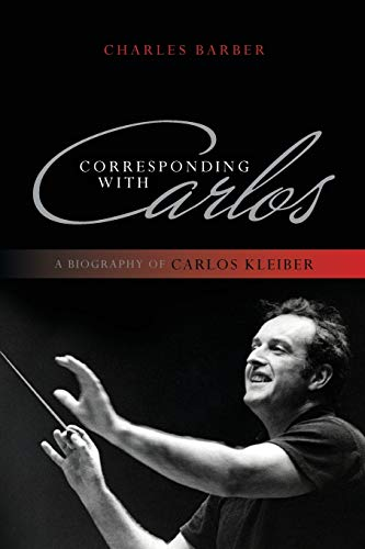 Corresponding with Carlos: A Biography of Carlos Kleiber von Rowman & Littlefield Publishers