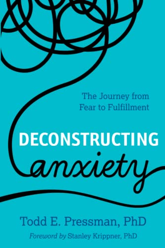 Deconstructing Anxiety: The Journey from Fear to Fulfillment von Rowman & Littlefield Publishers
