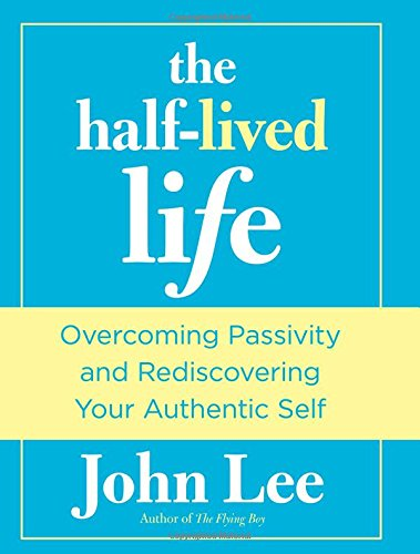 Half-Lived Life: Overcoming Passivity And Rediscovering Your Authentic Self von Rowman & Littlefield