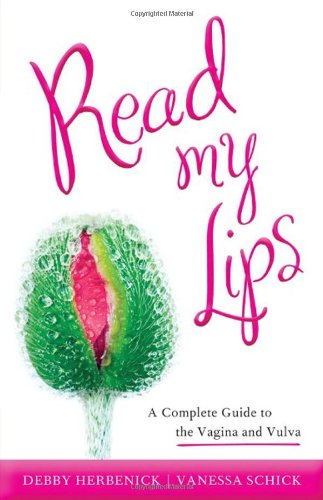 Read My Lips: A Complete Guide to the Vagina and Vulva von Rowman & Littlefield