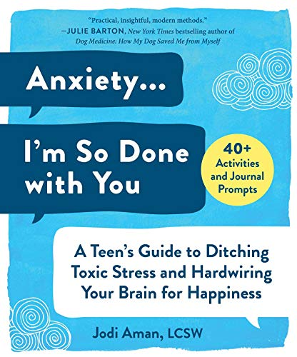 Anxiety . . . I'm So Done with You: A Teen's Guide to Ditching Toxic Stress and Hardwiring Your Brain for Happiness von SKYHORSE