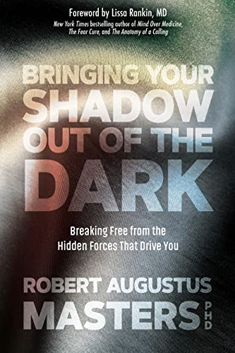 Bringing Your Shadow Out of the Dark: Breaking Free from the Hidden Forces That Drive You von Sounds True Inc