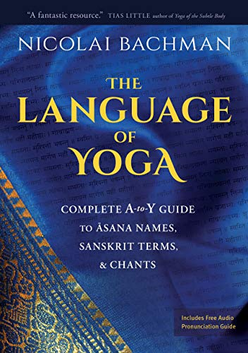 The Language of Yoga: Complete A-To-Y Guide to Asana Names, Sanskrit Terms, and Chants von SOUNDS TRUE INC