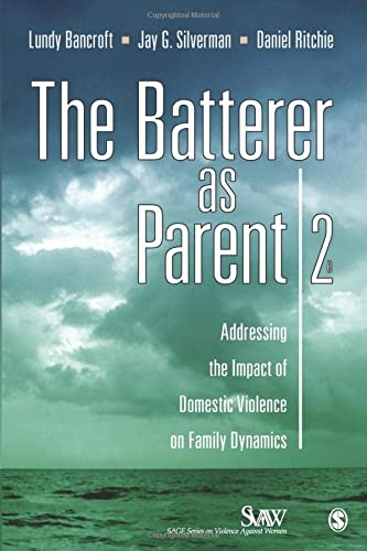 The Batterer as Parent: Addressing the Impact of Domestic Violence on Family Dynamics (Sage Series on Violence Against Women) von SAGE Publications, Inc