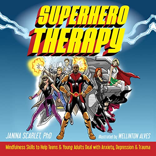 Superhero Therapy: Mindfulness Skills to Help Teens and Young Adults Deal with Anxiety, Depression, and Trauma von Instant Help Publications