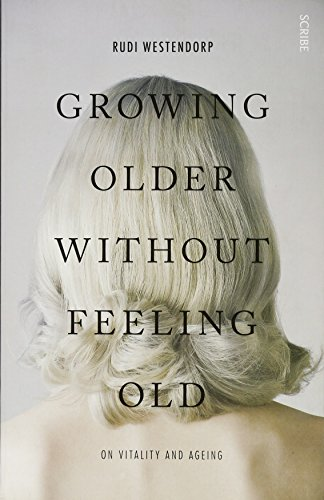 Growing Older Without Feeling Old: on vitality and ageing von Scribe Publications