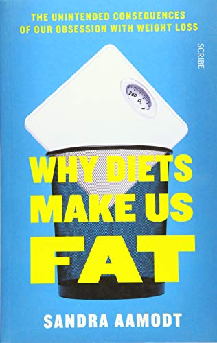 Why Diets Make Us Fat: the unintended consequences of our obsession with weight loss von Scribe Publications
