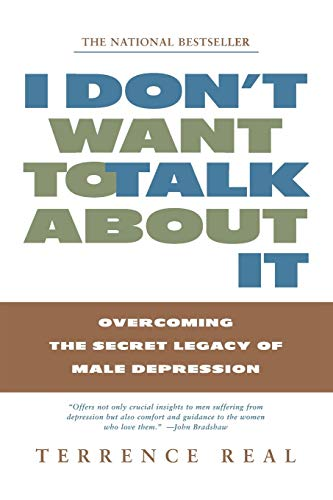 I Don't Want to Talk About It: Overcoming the Secret Legacy of Male Depression von Scribner