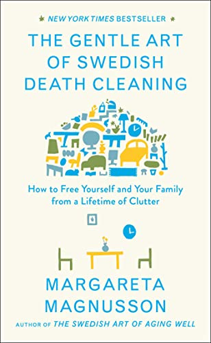 The Gentle Art of Swedish Death Cleaning: How to Free Yourself and Your Family from a Lifetime of Clutter von Scribner