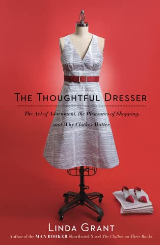 The Thoughtful Dresser: The Art of Adornment, the Pleasures of Shopping, and Why Clothes Matter von Scribner