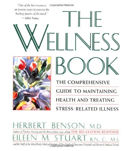 The Wellness Book: The Comprehensive Guide to Maintaining Health and Treating Stress-Related Illness von Scribner