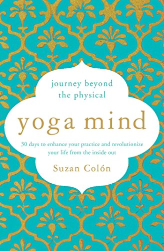 Yoga Mind: Journey Beyond the Physical, 30 Days to Enhance your Practice and Revolutionize Your Life From the Inside Out von Scribner