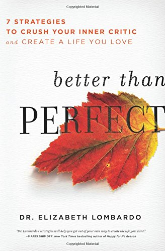 Better than Perfect: 7 Strategies to Crush Your Inner Critic and Create a Life You Love von Seal Press