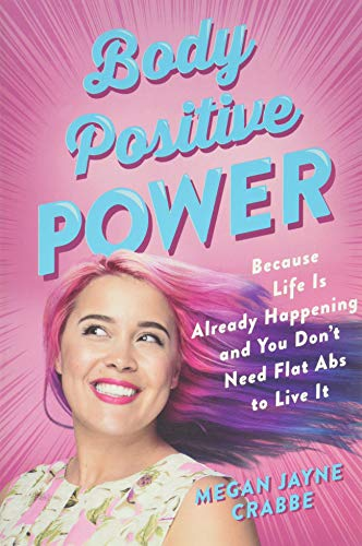Body Positive Power: Because Life Is Already Happening and You Don't Need Flat Abs to Live It von Seal Press