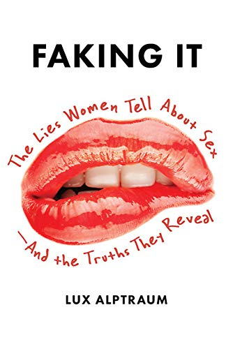 Faking It: The Lies Women Tell about Sex--And the Truths They Reveal von Seal Press