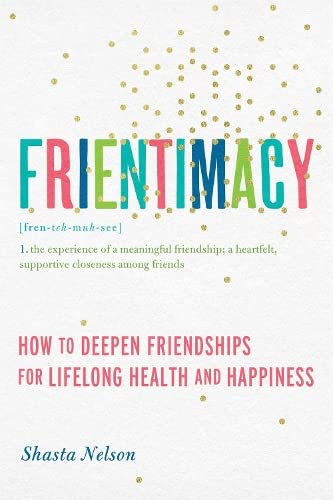 Frientimacy: How to Deepen Friendships for Lifelong Health and Happiness von Seal Press
