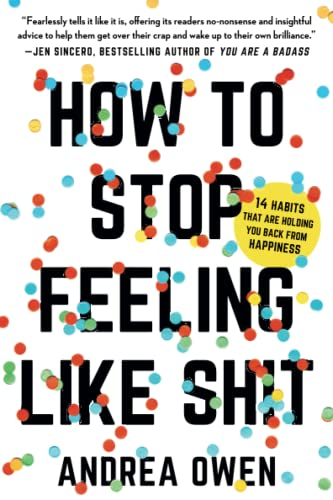 How to Stop Feeling Like Sh*t: 14 Habits that Are Holding You Back from Happiness von Seal Press