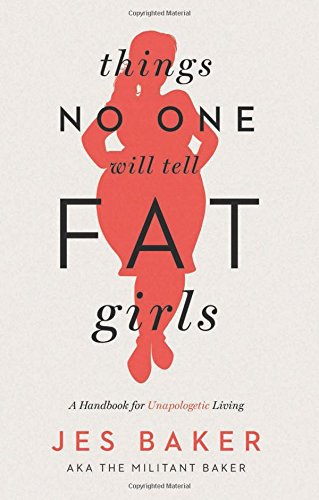 Things No One Will Tell Fat Girls: A Handbook for Unapologetic Living von Seal Press