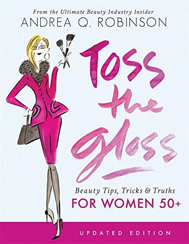 Toss the Gloss: Beauty Tips, Tricks & Truths for Women 50+ von Seal Press