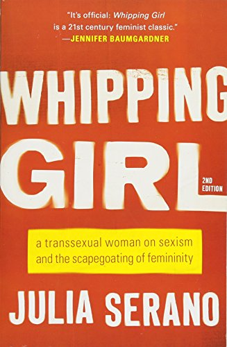 Whipping Girl: A Transsexual Woman on Sexism and the Scapegoating of Femininity von Seal Press