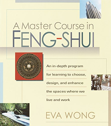 A Master Course in Feng-Shui: An In-Depth Program for Learning to Choose, Design, and Enhance the Spaces Where We Live and Work von Shambhala