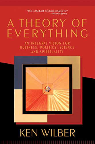 A Theory of Everything: An Integral Vision for Business, Politics, Science and Spirituality von Shambhala