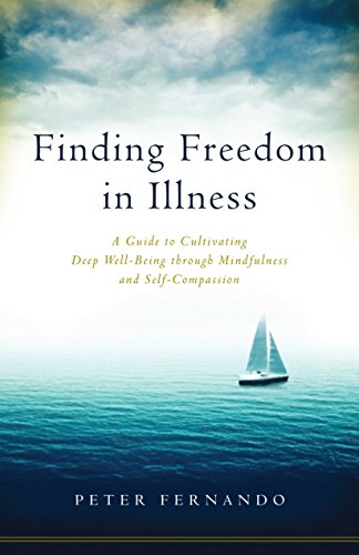 Finding Freedom in Illness: A Guide to Cultivating Deep Well-Being through Mindfulness and Self-Compassion von Shambhala
