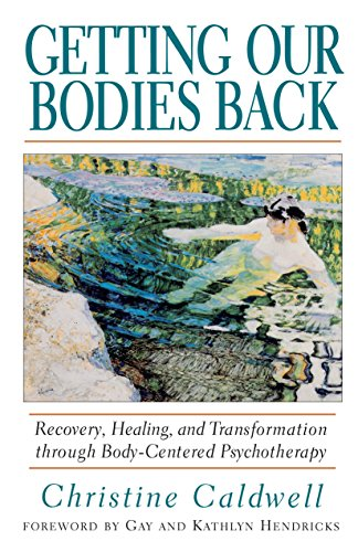 Getting Our Bodies Back: Recovery, Healing, and Transformation through Body-Centered Psychotherapy von Shambhala