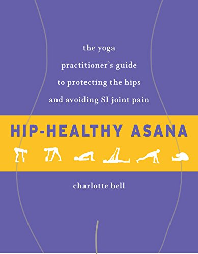 Hip-Healthy Asana: The Yoga Practitioner's Guide to Protecting the Hips and Avoiding SI Joint Pain von Shambhala