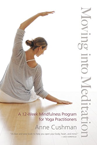 Moving into Meditation: A 12-Week Mindfulness Program for Yoga Practitioners von Shambhala