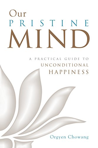 Our Pristine Mind: A Practical Guide to Unconditional Happiness von Shambhala