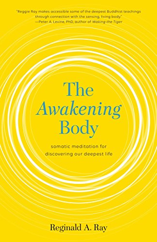 The Awakening Body: Somatic Meditation for Discovering Our Deepest Life von Shambhala