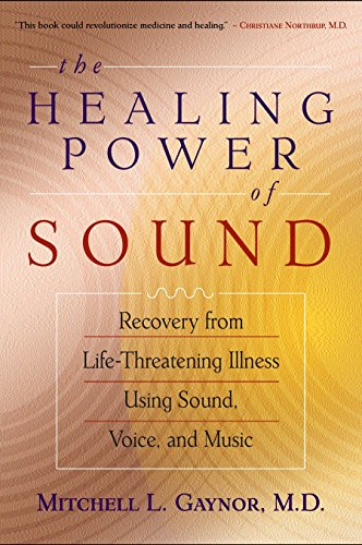 The Healing Power of Sound: Recovery from Life-Threatening Illness Using Sound, Voice, and Music von Shambhala
