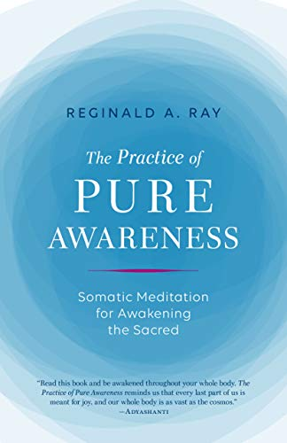 The Practice of Pure Awareness: Somatic Meditation for Awakening the Sacred von Shambhala