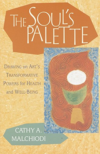 The Soul's Palette: Drawing on Art's Transformative Powers: Drawing on Art's Transformative Powers for Health and Well-being von Shambhala