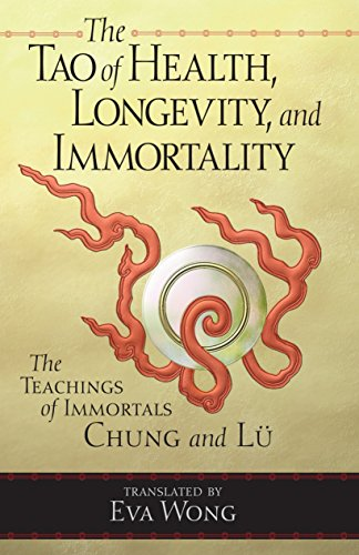The Tao of Health, Longevity, and Immortality: The Teachings of Immortals Chung and Lu von Shambhala