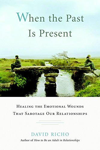When the Past Is Present: Healing the Emotional Wounds that Sabotage our Relationships von Shambhala