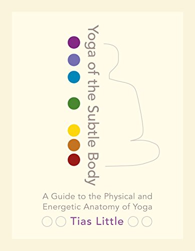 Yoga of the Subtle Body: A Guide to the Physical and Energetic Anatomy of Yoga von Shambhala