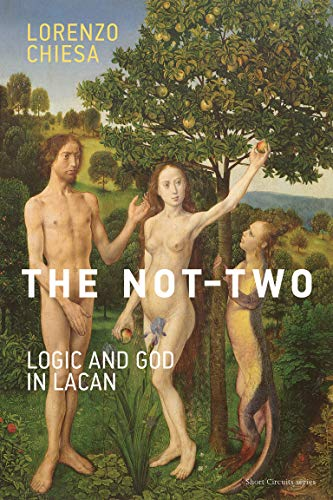 The Not-Two: Logic and God in Lacan (Short Circuits) von The MIT Press