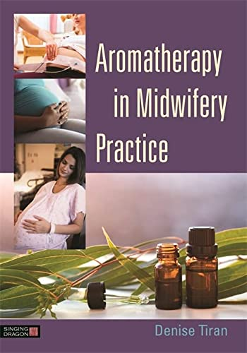 Aromatherapy in Midwifery Practice von Singing Dragon