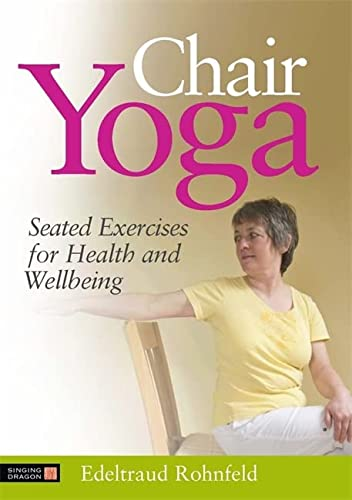 Chair Yoga: Seated Exercises for Health and Wellbeing von Singing Dragon