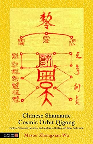 Chinese Shamanic Cosmic Orbit Qigong: Esoteric Talismans, Mantras, and Mudras in Healing and Inner Cultivation von Singing Dragon