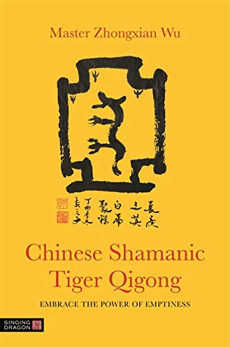 Chinese Shamanic Tiger Qigong: Embrace the Power of Emptiness von Singing Dragon