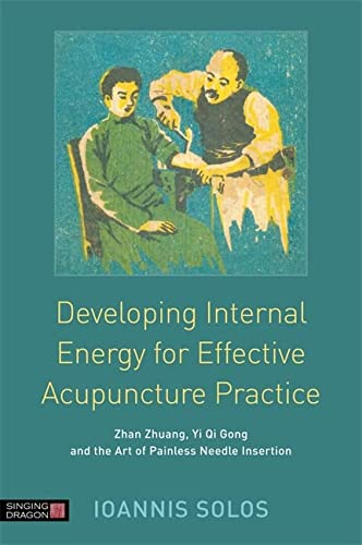 Developing Internal Energy for Effective Acupuncture Practice von Singing Dragon