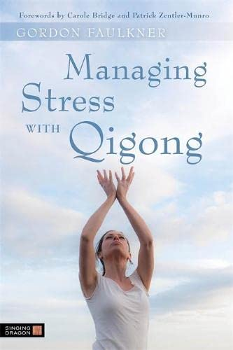 Managing Stress with Qigong von Singing Dragon