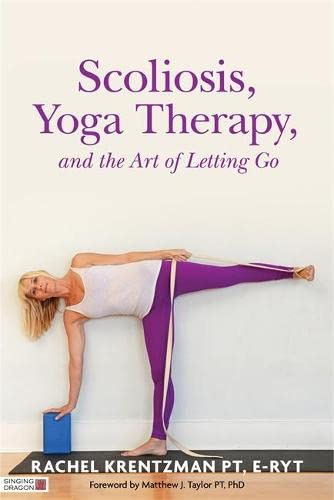 Scoliosis, Yoga Therapy, and the Art of Letting Go von Singing Dragon
