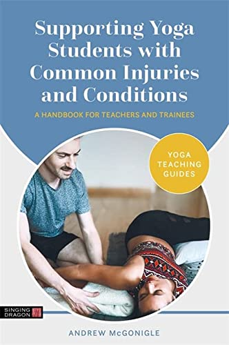 Supporting Yoga Students with Common Injuries and Conditions: A Handbook for Teachers and Trainees (Yoga Teaching Guides) von Singing Dragon