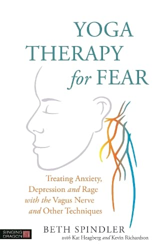 Yoga Therapy for Fear: Treating Anxiety, Depression and Rage with the Vagus Nerve and Other Techniques von Singing Dragon