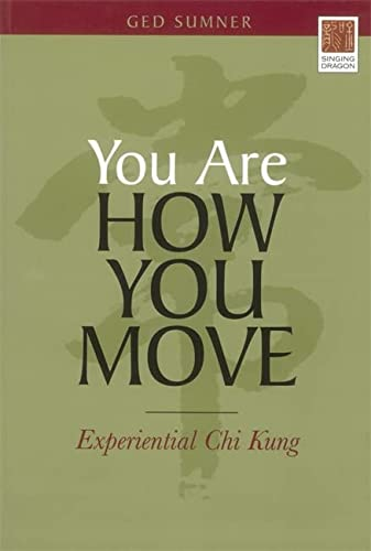 You Are How You Move: Experiential Chi Kung von Singing Dragon