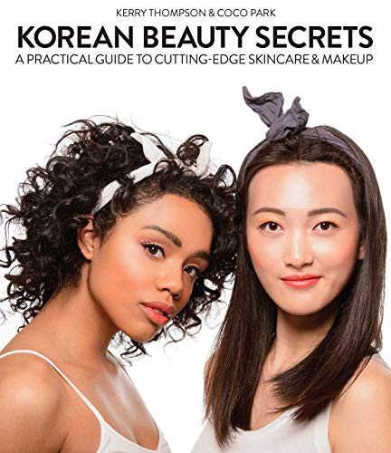 Korean Beauty Secrets: A Practical Guide to Cutting-Edge Skincare & Makeup von SKYHORSE